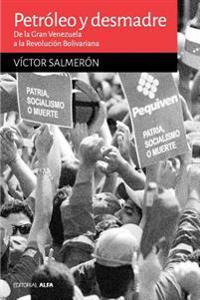 Petroleo y Desmadre: de La Gran Venezuela a la Revolucion Bolivariana