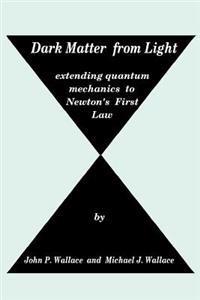 Dark Matter from Light: Extending Quantum Mechanics to Newton's First Law
