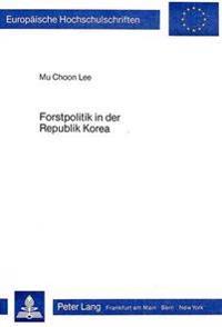 Forstpolitik in Der Republik Korea: Schutz Und Entwicklung Der Ressource Wald Bei Nachholender Industrialisierung