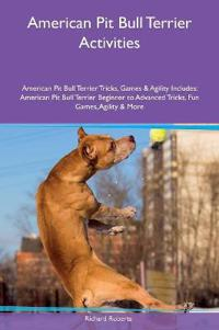American Pit Bull Terrier Activities American Pit Bull Terrier Tricks, Games & Agility Includes