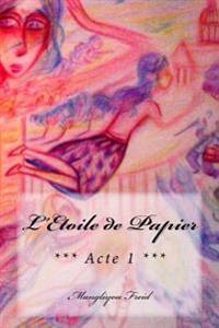 L'Etoile de Papier: *** Acte 1 ***