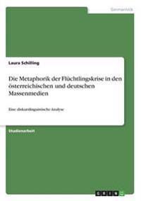 Die Metaphorik Der Fluchtlingskrise in Den Osterreichischen Und Deutschen Massenmedien