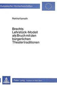 Brechts Lehrstueck-Modell ALS Bruch Mit Den Buergerlichen Theatertraditionen