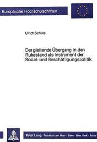 Der Gleitende Uebergang in Den Ruhestand ALS Instrument Der Sozial- Und Beschaeftigungspolitik