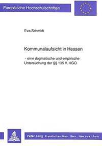 Kommunalaufsicht in Hessen: Eine Dogmatische Und Empirische Untersuchung Der 135 Ff. Hgo