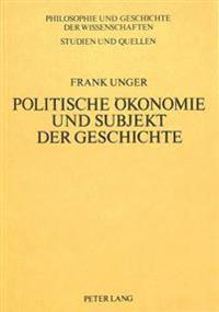 Politische Oekonomie Und Subjekt Der Geschichte: Empirie Und Humanismus ALS Voraussetzung Materialistischer Geschichtstheorie