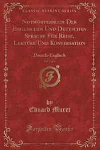 Notworterbuch Der Englischen Und Deutschen Sprache Fur Reise, Lekture Und Konversation, Vol. 2 of 4