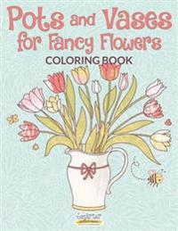 Pots and Vases for Fancy Flowers Coloring Book