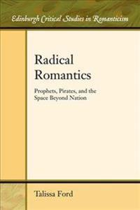 Radical Romantics: Prophets, Pirates, and the Space Beyond Nation