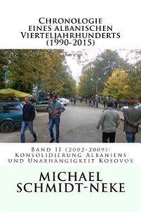 Chronologie Eines Albanischen Vierteljahrhunderts (1990-2015): Band II (2002-2009): Konsolidierung Albaniens Und Unabhangigkeit Kosovos