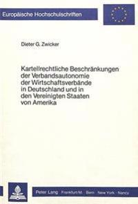 Kartellrechtliche Beschraenkungen Der Verbandsautonomie Der Wirtschaftsverbaende in Deutschland Und in Den Vereinigten Staaten Von Amerika