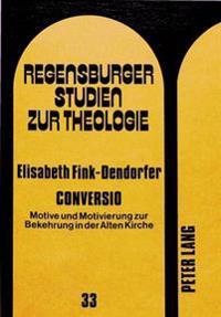 Conversio: Motive Und Motivierung Zur Bekehrung in Der Alten Kirche