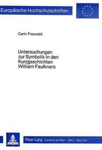 Untersuchungen Zur Symbolik in Den Kurzgeschichten William Faulkners