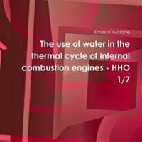 The Use of Water in the Thermal Cycle of Internal Combustion Engines - Hho 1/7