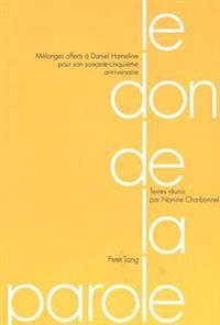 Le Don de La Parole: Melanges Offerts a Daniel Hameline Pour Son Soixante-Cinquieme Anniversaire