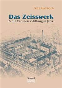 Das Zeisswerk Und Die Carl-Zeiss-Stiftung in Jena