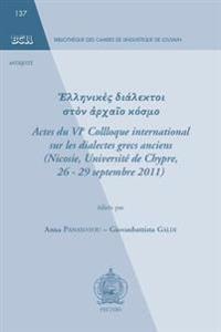 Hellenikes Dialektoi Ston Archaio Kosmo: Actes Du Vie Colloque International Sur Les Dialectes Grecs Anciens (Nicosie, Universite de Chypre, 26-29 Sep