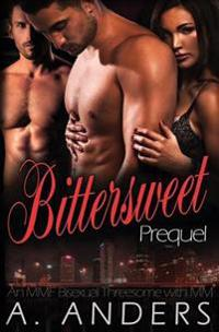Bittersweet: Prequel: (An Mmf Bisexual Threesome with MM)