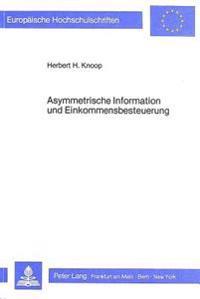 Asymmetrische Information Und Einkommensbesteuerung: Ein Beitrag Zur Steuerlichen Sachverhaltslehre Aus Informationsoekonomischer Sicht