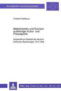 Moeglichkeiten Und Grenzen Auswaertiger Kultur- Und Pressepolitik: Dargestellt Am Beispiel Der Deutsch-Tuerkischen Beziehungen 1914-1928