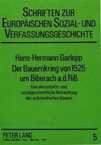 Der Bauernkrieg Von 1525 Um Biberach A.D.Riss: Eine Wirtschafts- Und Sozialgeschichtliche Betrachtung Des Aufstaendischen Bauern