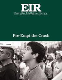 Pre-Empt the Crash: Executive Intelligence Review; Volume 43, Issue 41