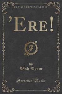 'Ere! (Classic Reprint)