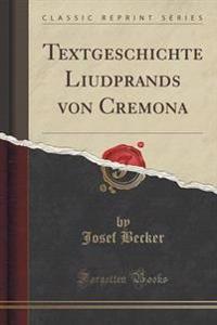 Textgeschichte Liudprands Von Cremona (Classic Reprint)