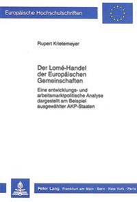 Der Lome-Handel Der Europaeischen Gemeinschaften: Eine Entwicklungs- Und Arbeitsmarktpolitische Analyse Dargestellt Am Beispiel Ausgewaehlter Akp-Staa