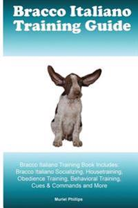 Bracco Italiano Training Guide Bracco Italiano Training Book Includes: Bracco Italiano Socializing, Housetraining, Obedience Training, Behavioral Trai