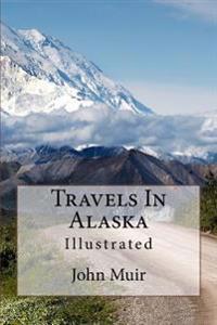 Travels in Alaska: Illustrated
