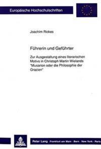 Fuehrerin Und Gefuehrter: Zur Ausgestaltung Eines Literarischen Motivs in Christoph Martin Wielands -Musarion Oder Die Philosophie Der Grazien-
