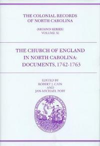 The Colonial Records of North Carolina, Volume 11: The Church of England in North Carolina: Documents, 1742-1763
