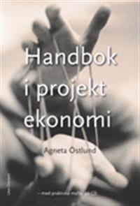 Handbok i projektekonomi - med praktiska mallar på CD