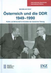 Osterreich Und Die Ddr 1949-1990: Politik Und Wirtschaft Im Schatten Der Deutschen Teilung
