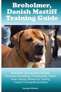 Broholmer, Danish Mastiff Training Guide Broholmer Training Book Includes: Broholmer Socializing, Housetraining, Obedience Training, Behavioral Traini