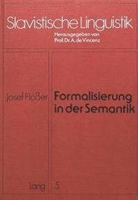 Formalisierung in Der Semantik: Versuch Einer Formalisierung Eines Teilbereichs Eines Semantischen Systems, Gezeigt Am Beispiel Des Tschechischen