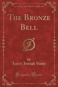 The Bronze Bell (Classic Reprint)