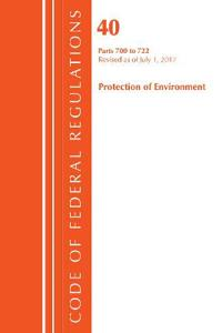 Code of Federal Regulations, Title 40: Parts 700-722 (Protection of Environment) TSCA - Toxic Substances