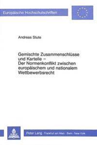 Gemischte Zusammenschluesse Und Kartelle. Der Normenkonflikt Zwischen Europaeischem Und Nationalem Wettbewerbsrecht