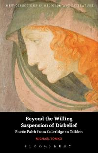 Beyond the Willing Suspension of Disbelief: Poetic Faith from Coleridge to Tolkien