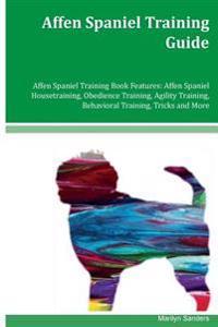 Affen Spaniel Training Guide Affen Spaniel Training Book Features: Affen Spaniel Housetraining, Obedience Training, Agility Training, Behavioral Train