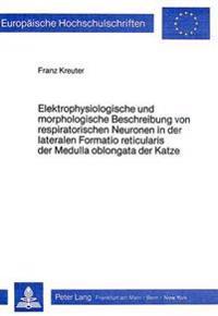 Elektrophysiologische Und Morphologische Beschreibung Von Respiratorischen Neuronen in Der Lateralen Formatio Reticularis Der Medulla Oblongata Der Ka
