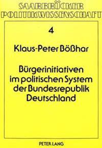 Buergerinitiativen Im Politischen System Der Bundesrepublik Deutschland: Probleme Des Politischen Systems Und Ihre Gesellschaftlichen Folgen
