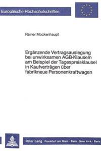 Ergaenzende Vertragsauslegung Bei Unwirksamen Agb-Klauseln Am Beispiel Der Tagespreisklausel in Kaufvertraegen Ueber Fabrikneue Personenkraftwagen