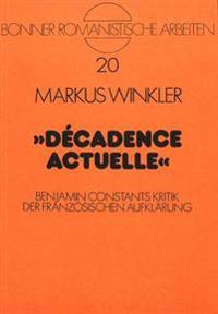 Decadence Actuelle: Benjamin Constants Kritik Der Franzoesischen Aufklaerung