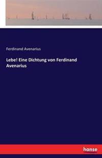Lebe! Eine Dichtung Von Ferdinand Avenarius