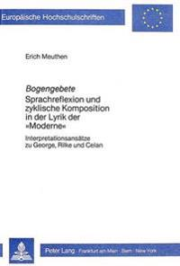 Bogengebete: Sprachreflexion Und Zyklische Komposition in Der Lyrik Der -Moderne-. Interpretationsansaetze Zu George, Rilke Und Cel