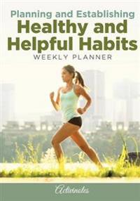 Planning and Establishing Healthy and Helpful Habits Weekly Planner