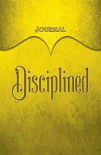 Disciplined Journal: Yellow 5.5x8.5 240 Page Lined Journal Notebook Diary (Volume 1)